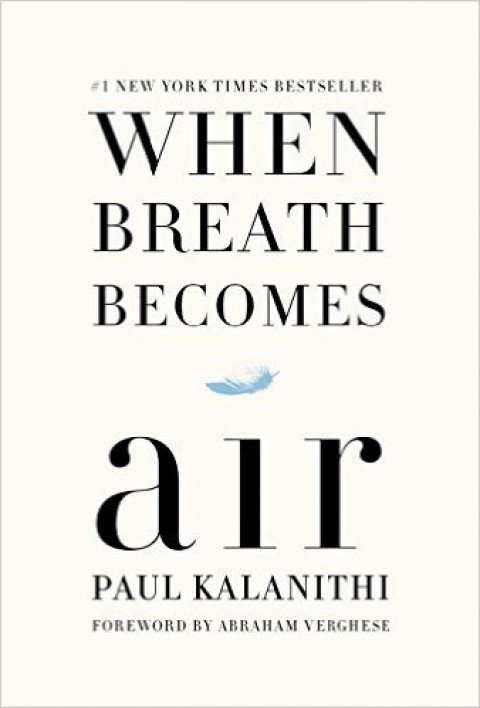 A book not to miss: When Breath Becomes Air by Paul Kalanithi